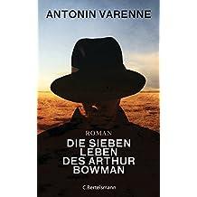 Die sieben Leben des Arthur Bowman: Roman