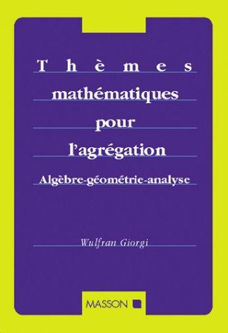 THEMES MATHEMATIQUES POUR L'AGREGATION. Algèbre, géométrie, analyse