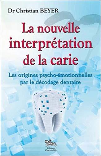 La nouvelle interprétation de la carie - Les origines psycho-émotionnelles par le décodage dentaire