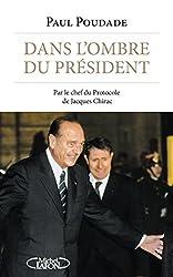 Dans l'ombre du Président - Par le chef du protocole de Jacques Chirac
