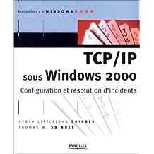 TCP/IP sous Windows 2000. Configuration et résolution d'incidents