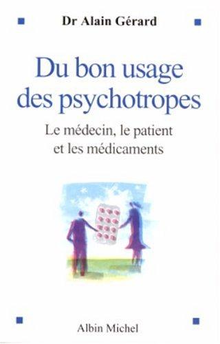 Du bon usage des psychotropes : Le médecin, le patient et les médicaments
