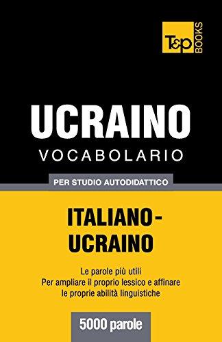 Vocabolario Italiano-Ucraino per studio autodidattico - 5000 parole