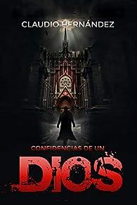 Confidencias de un Dios: Segunda edición par Claudio Hernández