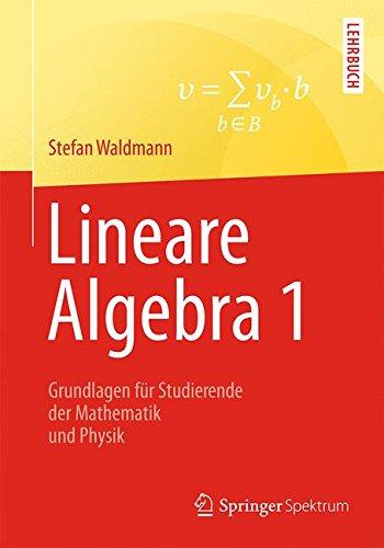 Lineare Algebra 1: Die Grundlagen für Studierende der Mathematik und Physik