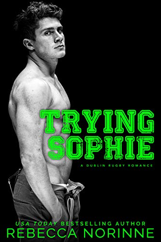 Trying Sophie: An Enemies-to-Lovers Romance (Dublin Rugby Book 1) (English Edition)