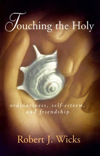 Touching the Holy: Ordinariness, Self-esteem and Friendship by Robert J. Wicks (1992-10-01)