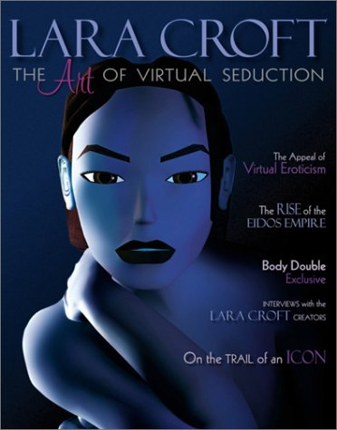 Lara Croft: The Art of Virtual Seduction (Prima's Official Strategy Guides)