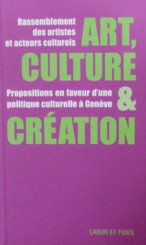 Art culture et creation propositions en faveur d une politique culturelle a Genève