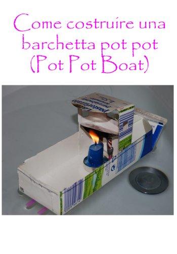 Come costruire una barchetta pot pot (Pot Pot Boat)