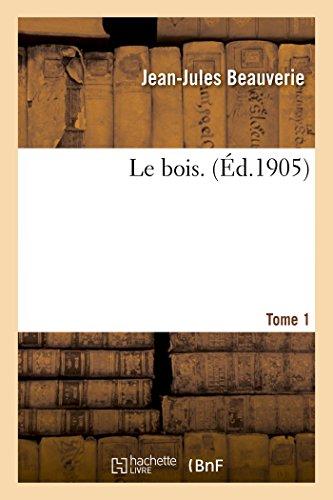 Le bois. Tome 1 par Jean-Jules Beauverie