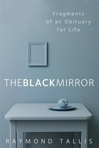 The Black Mirror: Fragments of an Obituary for Life