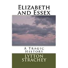 Elizabeth and Essex: A Tragic History by Lytton Strachey (2014-08-18)