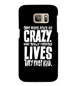 FUSON Crazy Truly Horrible Lives 3D Hard Polycarbonate Designer Back Case Cover for Samsung Galaxy S7 :: Samsung Galaxy S7 Duos :: Samsung Galaxy S7 G930F G930 G930Fd