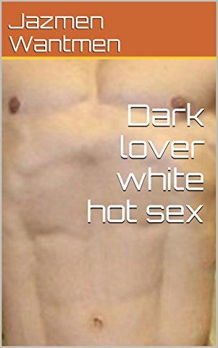 Dark lover white hot sex