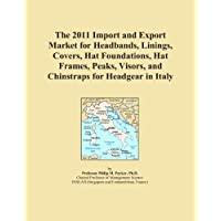 The 2011 Import and Export Market for Headbands, Linings, Covers, Hat Foundations, Hat Frames, Peaks, Visors, and Chinstraps for Headgear in Italy