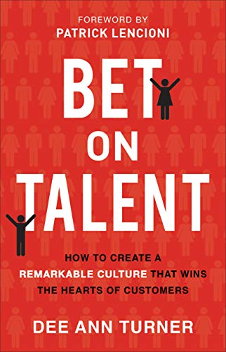 Bet on Talent: How to Create a Remarkable Culture That Wins the ...