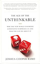 The Age of the Unthinkable , Why the New World Disorder Constantly Surprises Us and What We Can Do About It