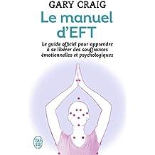 Le manuel d'EFT : Pour apprendre à se libérer  des souffrances émotionnelles et psychologiques