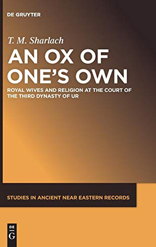 An Ox of One's Own: Royal Wives and Religion at the Court of the Third Dynasty of Ur (Studies in Ancient Near Eastern Records (SANER)) por T. M. Sharlach