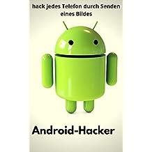 android hacken: hack jedes Telefon durch Senden eines Bildes (German Edition)