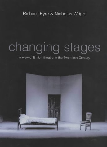 Changing Stages: A View of British Theatre in the Twentieth Century por Richard Eyre