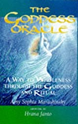 The Goddess Oracle: A Way to Wholeness Through the Goddess and Ritual