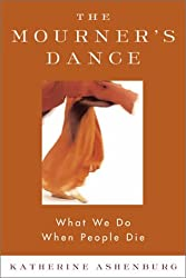 The Mourner's Dance : What We Do When People Die
