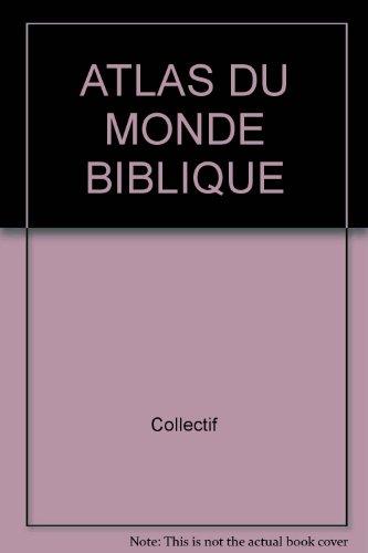 ATLAS DU MONDE BIBLIQUE par Collectif