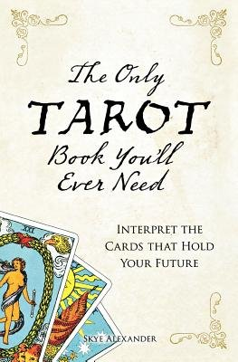 The Only Tarot Book You'll Ever Need( Interpret the Cards That Hold Your Future)[ONLY TAROT BK YOULL EVER NEED][Paperback]