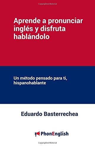 Aprende a pronunciar el inglés y disfruta hablándolo: Un método pensado para ti, hispanohablante