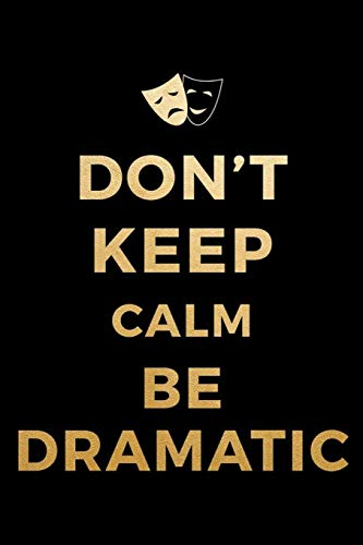 Don't Keep Calm Be Dramatic: Blank Lined Notebook ( Acting ) Black