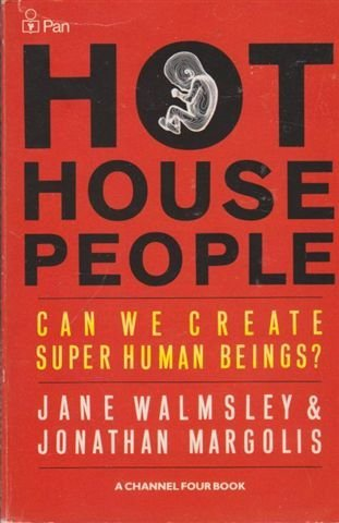 Hothouse People: Can We Create Super Human Beings? (A Channel Four book) by Jane Walmsley (6-Nov-1987) Paperback