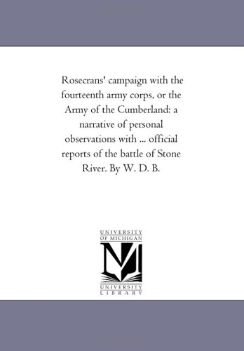 Rosecrans' Campaign With the Fourteenth Army Corps, or the Army of the Cumberland: A Narrative of Personal Observations With ... official Reports of the Battle of Stone River. by