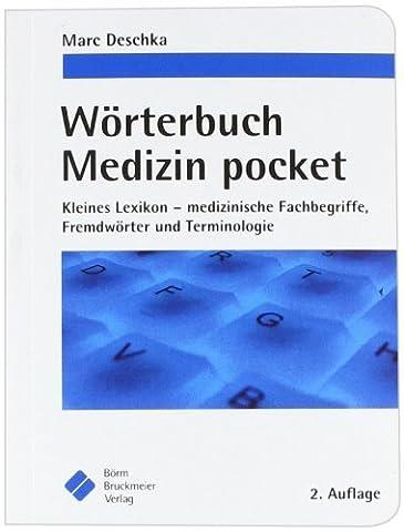 Wörterbuch Medizin pocket: Kleines Lexikon - medizinische Fachbegriffe, Fremdwörter und Terminologie von Marc Deschka (6. April 2009)