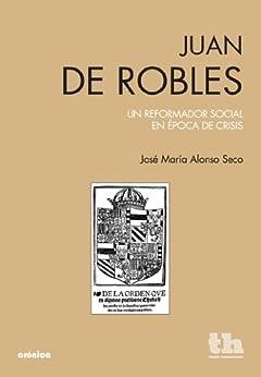 Juan de Robles. Un reformador social en epoca de crisis (Cronica (tirant)) de [Seco, Jose Maria Alonso]