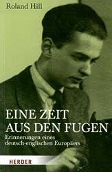 Eine Zeit aus den Fugen: Erinnerungen eines deutsch-englischen Europäers