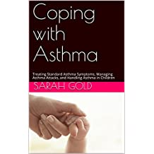 Coping with Asthma: Treating Standard Asthma Symptoms, Managing Asthma Attacks, and Handling Asthma in Children