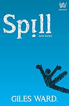 Spill (some stories) by [Ward, Giles]