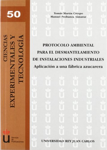 Descargar Libro Protocolo ambiental para el desmantelamiento de instalaciones industriales: Aplicación a una fábrica azucarera (Colección Ciencias Experimentales y Tecnología) de Tomás Martín Crespo