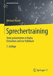 Sprechertraining: Texte präsentieren in Radio, Fernsehen und vor Publikum (Journalistische Praxis)