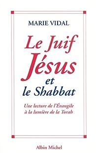 Le juif Jésus et le Shabbat par Marie Vidal
