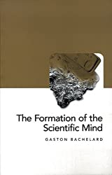 The Formation of the Scientific Mind: A Contribution to a Psychoanalysis of Objective Knowledge (Philosophy of Science)