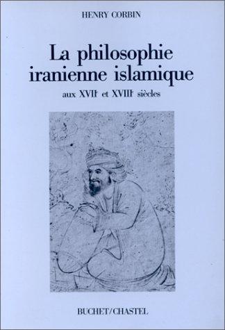 La Philosophie iranienne islamique aux XVIIe et XVIIIe siècles