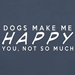 DOGS Makes Me Happy You, Not So Much - Unisex Sweatshirt / Sweater - 8 Colours