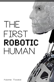 The First Robotic Human by [Todd, Nate]