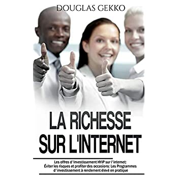 La richesse sur l'internet : Les offres d'Investissement HYIP sur l'internet: Éviter les risques et profiter des occasions: Les Programmes d'investissement à rendement élevé en pratique