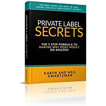 PRIVATE LABEL SECRETS: The Fastest Ways to FIND and BRAND Your Own Products and Make Way More MONEY on AMAZON. (English Edition)