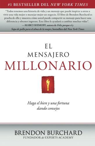 El Mensajero Millonario: Haga el Bien y una Fortuna Dando Consejos = The Messenger Millionaire por Brendon Burchard