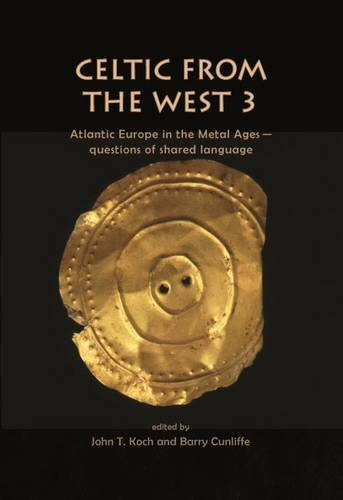 Celtic from the West 3: Atlantic Europe in the Metal Ages - questions of shared language (Celtic Studies Publications)
